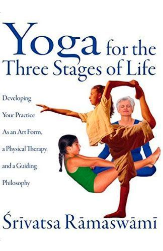Yoga for the three stages of life de Srivatsa Ramaswami profesor de Yoga vinyasa krama